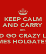 KEEP CALM AND CARRY ON, AND GO CRAZY LIKE JAMES HOLGATE!!!! - Personalised Poster A4 size