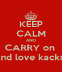 KEEP CALM AND CARRY on   and love kackra - Personalised Poster A4 size