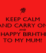 KEEP CALM AND CARRY ON AND SAY HAPPY BIRHTHDAY TO MY MUM! - Personalised Poster A4 size