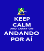 KEEP CALM AND CARRY ON ANDANDO POR AÍ - Personalised Poster A4 size