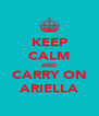 KEEP CALM AND CARRY ON ARIELLA - Personalised Poster A4 size