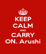 KEEP CALM AND CARRY ON. Arushi - Personalised Poster A4 size