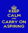 KEEP CALM AND CARRY ON ASPIRING - Personalised Poster A4 size