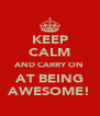 KEEP CALM AND CARRY ON AT BEING AWESOME! - Personalised Poster A4 size