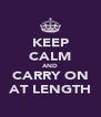 KEEP CALM AND CARRY ON AT LENGTH - Personalised Poster A4 size