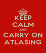KEEP CALM AND CARRY ON ATLASING - Personalised Poster A4 size