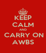 KEEP CALM AND  CARRY ON AWBS - Personalised Poster A4 size
