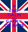 KEEP CALM AND CARRY ON BABE - Personalised Poster A4 size