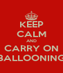 KEEP CALM AND CARRY ON BALLOONING - Personalised Poster A4 size