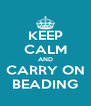 KEEP CALM AND CARRY ON BEADING - Personalised Poster A4 size