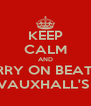 KEEP CALM AND CARRY ON BEATING VAUXHALL'S  - Personalised Poster A4 size