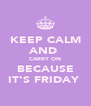 KEEP CALM AND  CARRY ON BECAUSE IT'S FRIDAY  - Personalised Poster A4 size