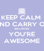 KEEP CALM  AND CARRY ON BECAUSE YOU'RE AWESOME - Personalised Poster A4 size