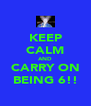 KEEP CALM AND CARRY ON BEING 6!! - Personalised Poster A4 size