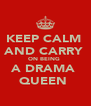 KEEP CALM  AND CARRY  ON BEING  A DRAMA  QUEEN  - Personalised Poster A4 size