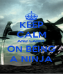 KEEP CALM AND CARRY ON BEING A NINJA - Personalised Poster A4 size