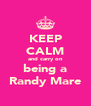 KEEP CALM and carry on being a Randy Mare - Personalised Poster A4 size