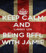KEEP CALM AND  CARRY ON BEING BFFL WITH JAMIE - Personalised Poster A4 size