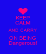 KEEP CALM AND CARRY ON BEING Dangerous! - Personalised Poster A4 size