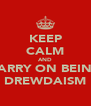 KEEP CALM AND CARRY ON BEING DREWDAISM - Personalised Poster A4 size