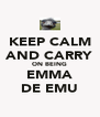 KEEP CALM AND CARRY ON BEING EMMA DE EMU - Personalised Poster A4 size