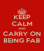KEEP CALM AND CARRY ON BEING FAB - Personalised Poster A4 size