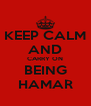 KEEP CALM AND CARRY ON BEING HAMAR - Personalised Poster A4 size
