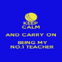 KEEP CALM AND CARRY ON   BEING MY   NO.1 TEACHER  - Personalised Poster A4 size