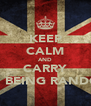 KEEP CALM AND CARRY ON BEING RANDOM - Personalised Poster A4 size