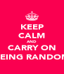 KEEP CALM AND CARRY ON (BEING RANDOM) - Personalised Poster A4 size
