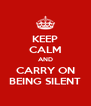 KEEP CALM AND CARRY ON BEING SILENT - Personalised Poster A4 size