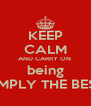 KEEP CALM AND CARRY ON  being SIMPLY THE BEST - Personalised Poster A4 size
