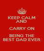 KEEP CALM AND  CARRY ON BEING THE BEST DAD EVER - Personalised Poster A4 size