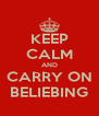 KEEP CALM AND CARRY ON BELIEBING - Personalised Poster A4 size