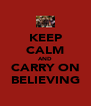 KEEP CALM AND CARRY ON BELIEVING - Personalised Poster A4 size