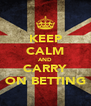 KEEP CALM AND CARRY ON BETTING - Personalised Poster A4 size