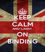 KEEP CALM AND CARRY ON BINDING - Personalised Poster A4 size