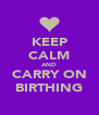 KEEP CALM AND CARRY ON BIRTHING - Personalised Poster A4 size
