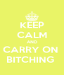 KEEP CALM AND CARRY ON  BITCHING  - Personalised Poster A4 size