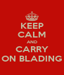 KEEP CALM AND CARRY ON BLADING - Personalised Poster A4 size