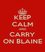 KEEP CALM AND CARRY ON BLAINE - Personalised Poster A4 size