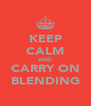 KEEP CALM AND CARRY ON BLENDING - Personalised Poster A4 size