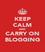 KEEP CALM AND CARRY ON BLOGGING - Personalised Poster A4 size