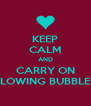 KEEP CALM AND CARRY ON BLOWING BUBBLES - Personalised Poster A4 size