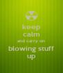 keep calm and carry on blowing stuff up - Personalised Poster A4 size