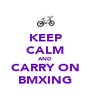 KEEP CALM AND CARRY ON BMXING - Personalised Poster A4 size