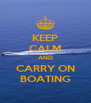 KEEP CALM AND CARRY ON BOATING - Personalised Poster A4 size
