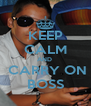 KEEP CALM AND   CARRY ON BOSS - Personalised Poster A4 size