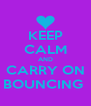 KEEP CALM AND CARRY ON BOUNCING  - Personalised Poster A4 size