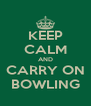 KEEP CALM AND CARRY ON BOWLING - Personalised Poster A4 size